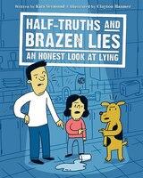 Half-Truths and Brazen Lies: An Honest Look at Lying