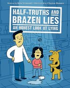 Half-Truths and Brazen Lies: An Honest Look at Lying