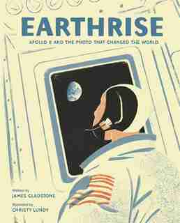 Earthrise: Apollo 8 and the Photo That Changed the World by James Gladstone