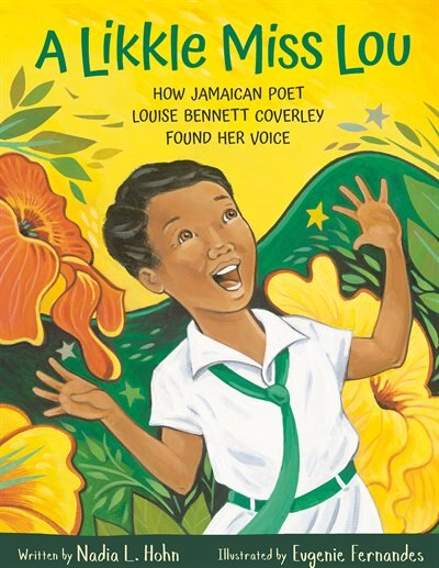 A Likkle Miss Lou: How Jamaican Poet Louise Bennett Coverley Found Her Voice by Nadia L. Hohn