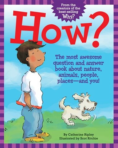 How?: The Most Awesome Question and Answer Book about Nature, Animals, People, Places—and You! by Catherine Ripley