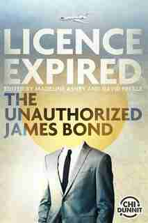 Licence Expired: The Unauthorized James Bond by David Nickle