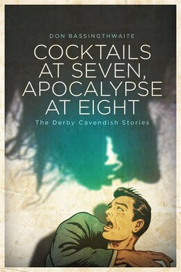 Book Cocktails At Seven, Apocalypse At Eight: The Derby Cavendish Stories by Don Bassingthwaite