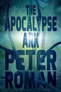 The Apocalypse Ark: Book 3 Of The Book Of Cross by Peter Roman