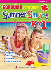 Canadian Curriculum Summersmart K-1: Refresh Skills Learned In Kindergarten And Prepare For Grade 1