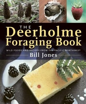 The Deerholme Foraging Book: Wild Foods and Recipes from the Pacific Northwest by Bill Jones