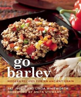Book Go Barley: Modern Recipes for an Ancient Grain by Pat Inglis