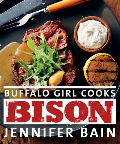 Buffalo Girl Cooks Bison by Jennifer Bain