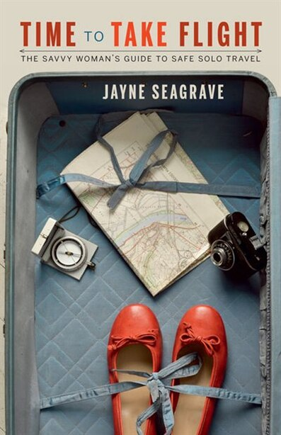 Time to Take Flight: The Savvy Woman's Guide to Safe Solo Travel by Jayne Seagrave
