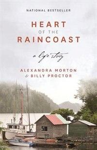Heart of the Raincoast: A Life Story by ALEXANDRA MORTON