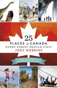 Book 25 Places in Canada Every Family Should Visit by Jody Robbins