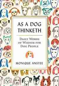As A Dog Thinketh: Daily Words of Wisdom for Dog People by Monique Anstee