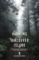 The Haunting of Vancouver Island: Supernatural Encounters with the Other Side