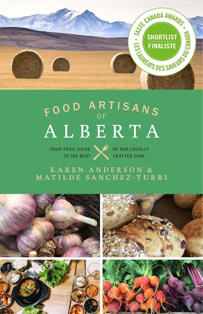 Food Artisans of Alberta: Your Trail Guide to the Best of our Locally Crafted Fare by Karen Anderson