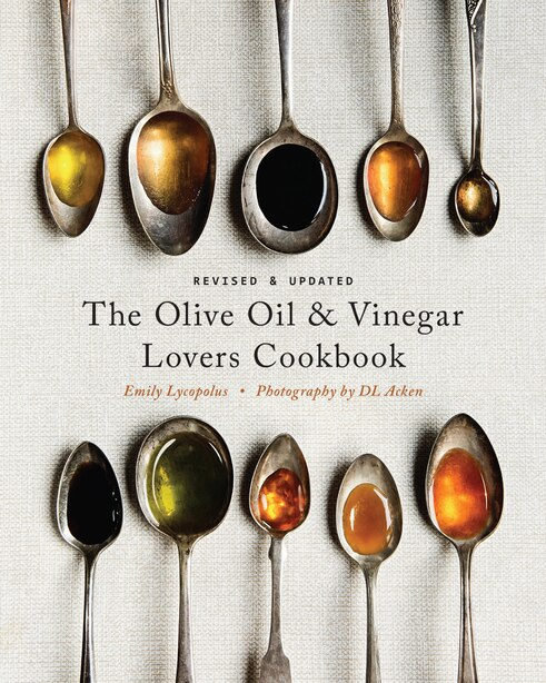 The Olive Oil and Vinegar Lover's Cookbook: Revised and Updated Edition by Emily Lycopolus