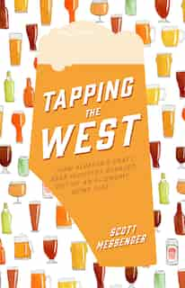 Tapping The West: How Alberta's Craft Beer Industry Bubbled Out Of An Economy Gone Flat by Scott Messenger