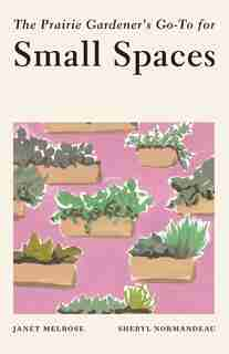 The Prairie Gardener's Go-to For Small Spaces by Janet Melrose