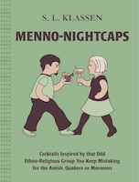 Menno-nightcaps: Cocktails Inspired By That Odd Ethno-religious Group You Keep Mistaking For The…
