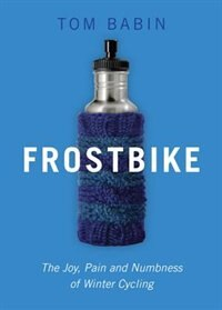 Book Frostbike: The Joy, Pain and Numbness of winter Cycling by Tom Babin