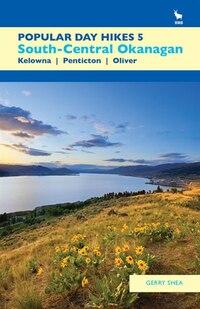 Popular Day Hikes 5: South-Central Okanagan: Kelowna - Penticton - Oliver