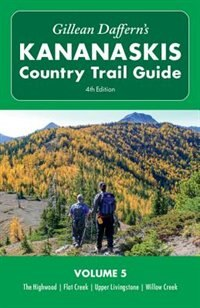 Gillean Daffern's Kananaskis Country Trail Guide - 4th Edition: Volume 5: The Highwood - Flat Creek - Upper Livingstone - Willow Creek de Gillean Daffern