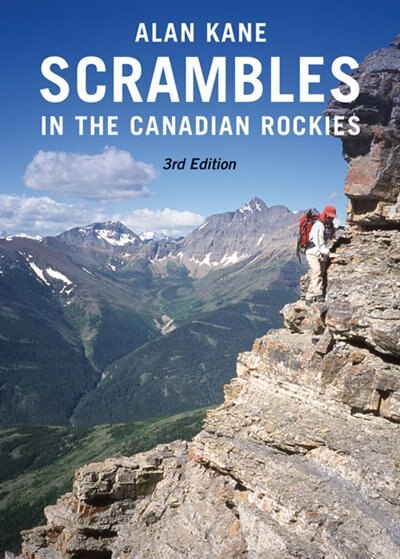 Scrambles in the Canadian Rockies - 3rd Edition by Alan Kane