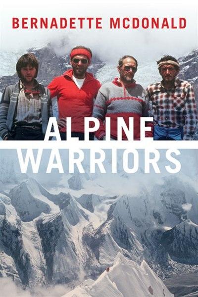 Alpine Warriors by Bernadette Mcdonald