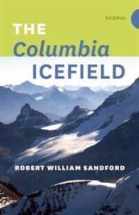 The Columbia Icefield - 3rd Edition by Robert William Sandford
