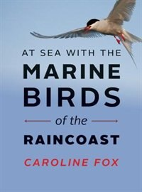At Sea with the Marine Birds of the Raincoast by Caroline Fox