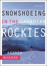 Snowshoeing in the Canadian Rockies - 2nd Edition by Andrew Nugara