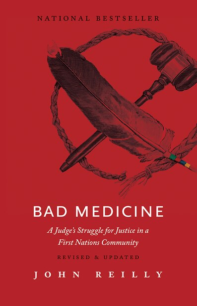 Bad Medicine - Revised & Updated: A Judge's Struggle for Justice in a First Nations Community - Revised & Updated by John Reilly