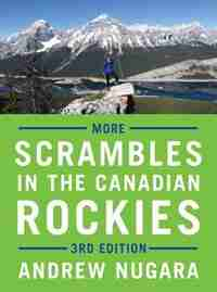 More Scrambles in the Canadian Rockies - 3rd Edition by Andrew Nugara
