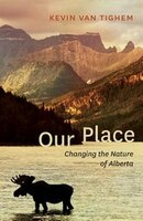 Book Our Place: Changing the Nature of Alberta by Kevin Van Tighem