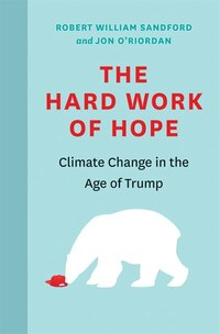 The Hard Work of Hope: Managing the Global Crisis at the Nexus Of Water, Food, Energy and…