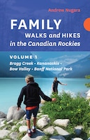 Family Walks and Hikes in the Canadian Rockies - Volume 1: Bragg Creek - Kananaskis - Bow Valley…