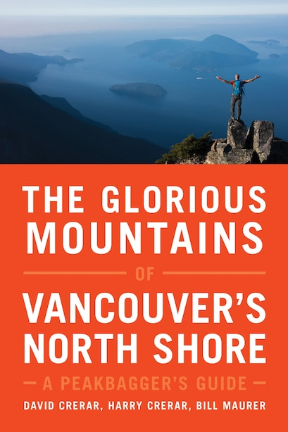 The Glorious Mountains of Vancouver's North Shore: A Peakbagger's Guide by David Crerar