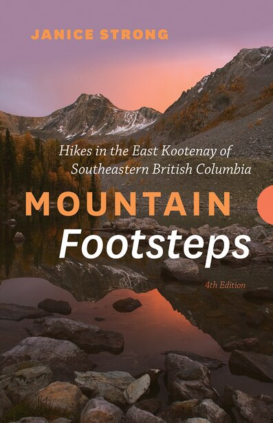 Mountain Footsteps: Hikes in the East Kootenay of Southeastern British Columbia - 4th Edition by Janice Strong