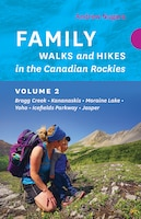 Family Walks And Hikes In The Canadian Rockies - Volume 2: Bragg Creek - Kananaskis - Moraine Lake…
