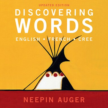 Discovering Words: English * French * Cree - Updated Edition by Neepin Auger