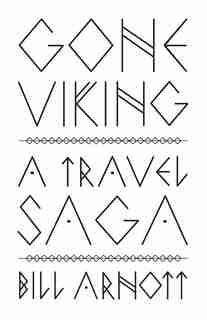 Gone Viking: A Travel Saga by Bill Arnott