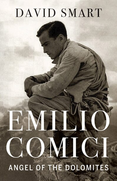 Emilio Comici: Angel Of The Dolomites by David Smart