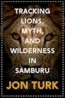 Tracking Lions, Myth, And Wilderness In Samburu