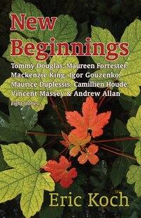 New Beginnings: Tommy Douglas, Maureen Forrester, Mackenzie King, Igor Gouzenko, Maurice Duplessis…