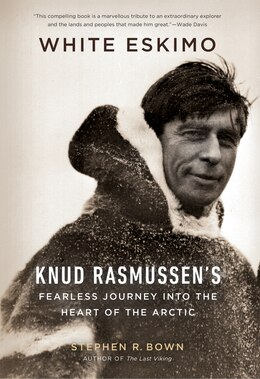 Book White Eskimo: Knud Rasmussens Fearless Journey into the Heart of the Arctic by Stephen R. Bown