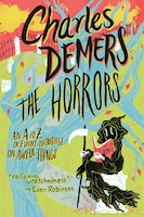 The Horrors: An A to Z of Funny Thoughts on Awful Things