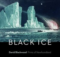 Black Ice: David Blackwood Prints Of Newfoundland