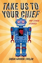 Take Us to Your Chief: And Other Stories