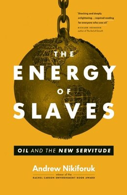 Book The Energy of Slaves: Oil and the New Servitude by Andrew Nikiforuk