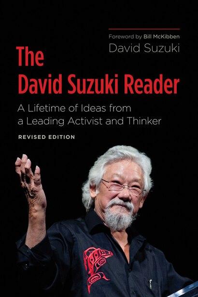 The David Suzuki Reader: A Lifetime Of Ideas From A Leading Activist And Thinker by David Suzuki
