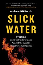 Slick Water: Fracking and One Insiders Stand Against the Worlds Most Powerful Industry